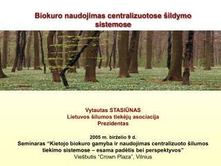 V ytautas STASIŪNAS Lietuvos šilumos tiekėjų asociacija Prezidentas 2005 m. birželio 9 d.