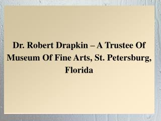 Dr. Robert Drapkin � A Trustee Of Museum Of Fine Arts, St. Petersburg, Florida