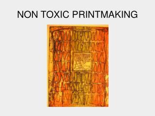 NON TOXIC PRINTMAKING