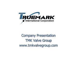 Company Presentation TMK Valve Group tmkvalvegroup