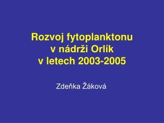 Rozvoj fytoplanktonu vnádrži Orlík  vletech 2003-2005
