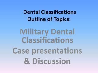 Dental Classifications  Outline of Topics:
