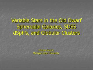 Variable Stars in the Old Dwarf Spheroidal Galaxies, SDSS dSph�s, and Globular Clusters
