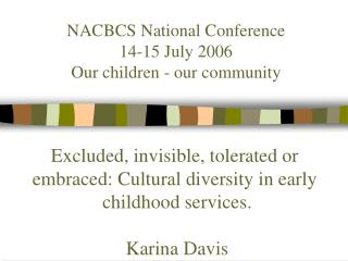 NACBCS National Conference  14-15 July 2006 Our children - our community