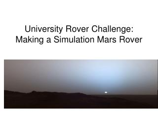 University Rover Challenge: Making a Simulation Mars Rover