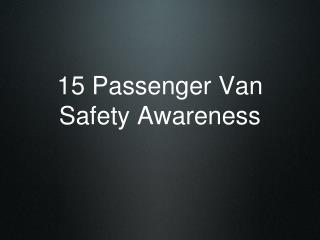 15 Passenger Van Safety Awareness