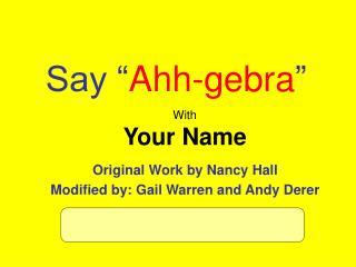 "Say "" Ahh-gebra """