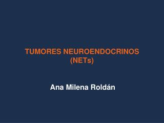 TUMORES NEUROENDOCRINOS (NETs)
