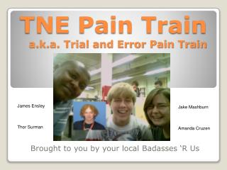 TNE  Pain Train a.k.a. Trial and Error Pain Train