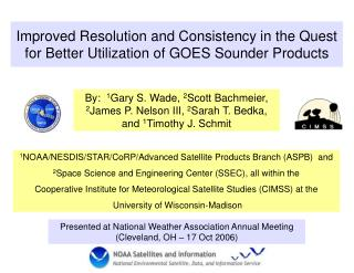 Improved Resolution and Consistency in the Quest for Better Utilization of GOES Sounder Products
