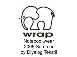 Notebookwear 2006 Summer by Diyalog Tekstil