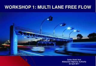 WORKSHOP 1: MULTI LANE FREE FLOW