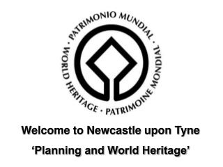 Welcome to Newcastle upon Tyne 'Planning and World Heritage'