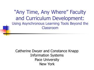 Catherine Dwyer and Constance Knapp Information Systems Pace University New York