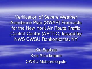 Kirt Squires Kyle Struckmann CWSU Meteorologists