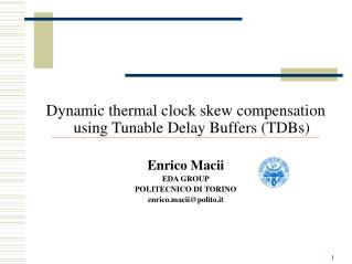 Dynamic thermal clock skew compensation using Tunable Delay Buffers (TDBs) Enrico Macii EDA GROUP