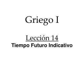 Griego I Lección 14 Tiempo Futuro Indicativo