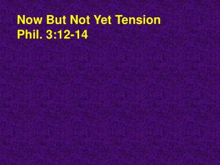 Now But Not Yet Tension Phil. 3:12-14
