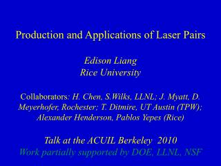Production and Applications of Laser Pairs Edison Liang Rice University