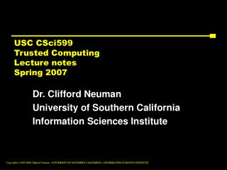USC CSci599 Trusted Computing Lecture notes Spring 2007