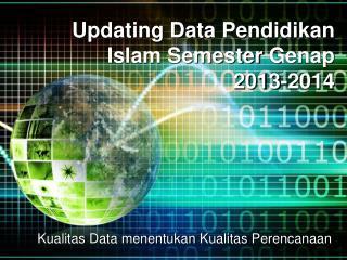 Updating Data  Pendidikan  Islam Semester  Genap 2013-2014
