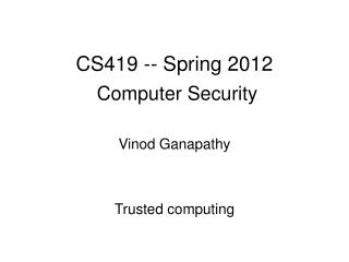 CS419 -- Spring 2012  Computer Security