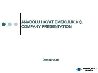 ANADOLU HAYAT EMEKLİLİK A.Ş. COMPANY PRESENTATION