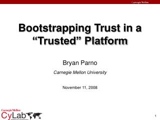 "Bootstrapping Trust in a ""Trusted"" Platform"