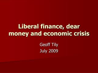 Liberal finance, dear money and economic crisis