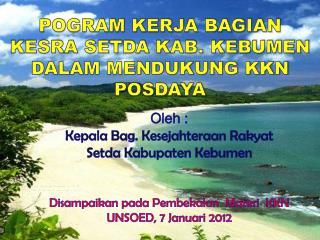 Oleh  : Kepala  Bag.  Kesejahteraan  Rakyat  Setda Kabupaten Kebumen