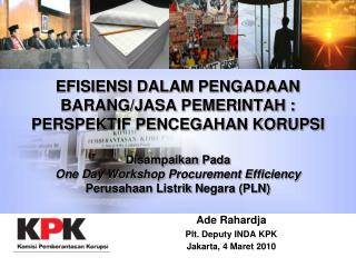 Ade Rahardja Plt. Deputy INDA KPK Jakarta, 4 Maret 2010
