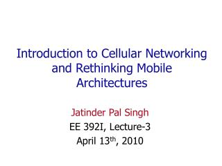 Introduction to Cellular Networking and Rethinking Mobile Architectures
