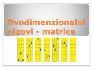 Dvodimenzionalni nizovi - matrice