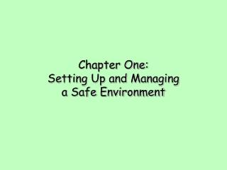 Chapter One:  Setting Up and Managing a Safe Environment