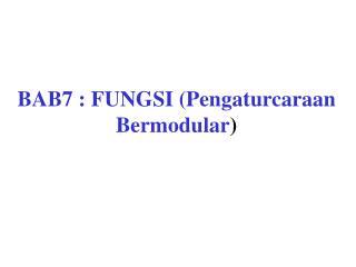 BAB7 : FUNGSI (Pengaturcaraan Bermodular )