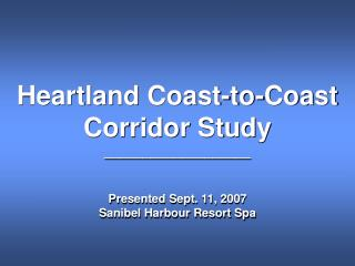 Heartland Coast-to-Coast Corridor Study ___________________ Presented Sept. 11, 2007