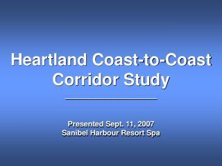 Heartland Coast-to-Coast Corridor Study ___________________ Presented Sept. 11, 2007