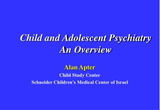Child and Adolescent Psychiatry An Overview