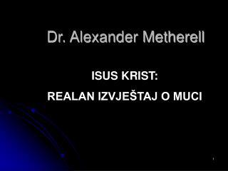 Dr. Alexander Metherell