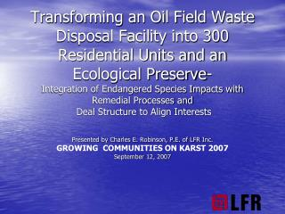 Presented by Charles E. Robinson, P.E. of LFR Inc. GROWING  COMMUNITIES ON KARST 2007