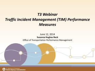 T3 Webinar Traffic Incident Management (TIM) Performance Measures June 12, 2014