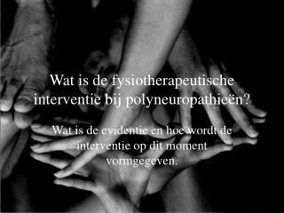Wat is de fysiotherapeutische interventie bij polyneuropathieën?