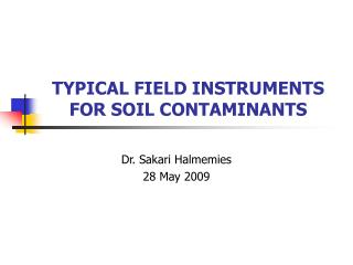 TYPICAL FIELD INSTRUMENTS FOR SOIL CONTAMINANTS