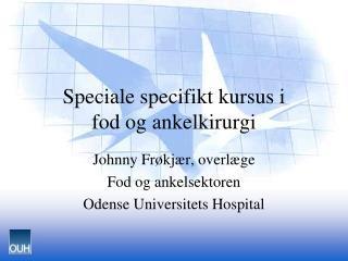Speciale specifikt kursus i  fod og ankelkirurgi