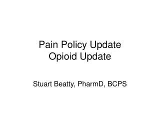 Pain Policy Update Opioid Update