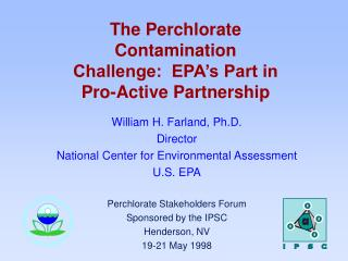 The Perchlorate Contamination Challenge:  EPA�s Part in Pro-Active Partnership