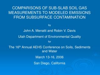COMPARISONS OF SUB-SLAB SOIL GAS MEASUREMENTS TO MODELED EMISSIONS FROM SUBSURFACE CONTAMINATION