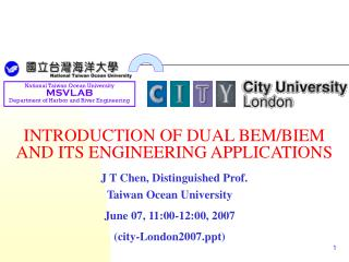 INTRODUCTION OF DUAL BEM/BIEM  AND ITS ENGINEERING APPLICATIONS  J T Chen, Distinguished Prof.