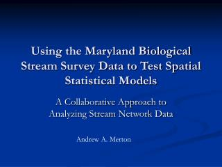 Using the Maryland Biological Stream Survey Data to Test Spatial Statistical Models