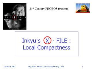Inkyu ' s   X  - FILE : Local Compactness